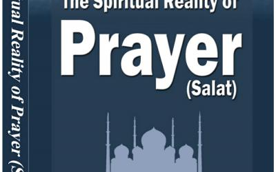 The Spiritual Reality of Prayer (Salat)